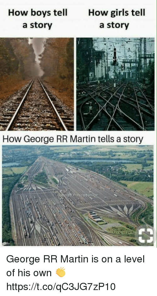 Girls, Martin, and Memes: How boys tell  a story  How girls tell  a story  How George RR Martin tells a story George RR Martin is on a level of his own 👏 https://t.co/qC3JG7zP10