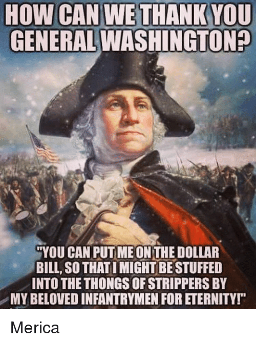 how can we thank you general washington you can puimeonthedollar 15598906 ✅ 25 best memes about memes memes, meme generator
