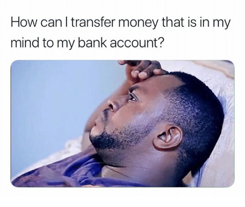 Money, Bank, and Mind: How canl transfer money that is in my  mind to my bank account?