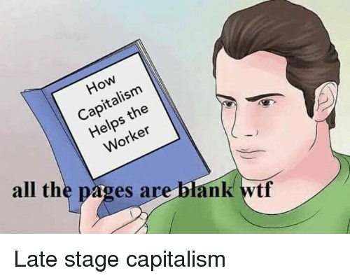 Wtf, Capitalism, and Helps: How  Capitalism  Helps the  Worker  all the pages are blank wtf Late stage capitalism