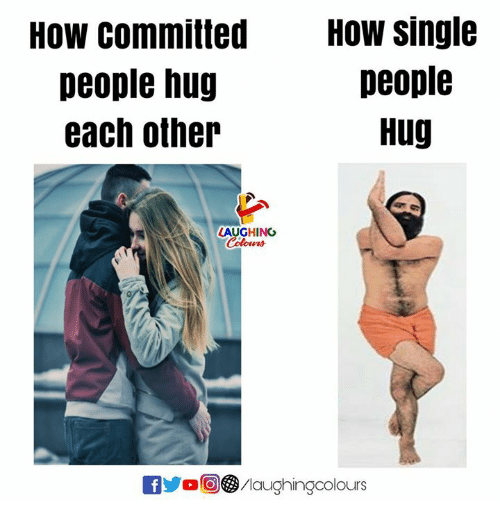 Indianpeoplefacebook, Single, and How: How committed  people hug  each other  How single  people  Hug  LAUGHING  Colours  0回 9/laughingcolours