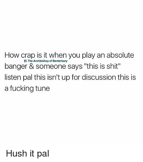 """Fucking, Shit, and British: How crap is it when you play an absolute  banger & someone says """"this is shit""""  isten pal this isn't up for discussion this is  If The Archbishop of Banterbury  a fucking tune Hush it pal"""