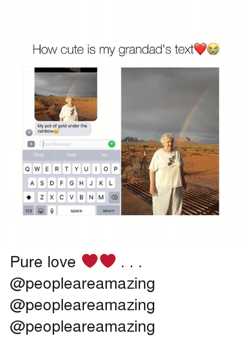 Cute, Love, and Memes: How cute is my grandad's text  My pot of gold under the  rainbow  Text Message  Okay  Yeah  No  A S DFG HJKL  123  space  return Pure love ❤️❤️ . . . @peopleareamazing @peopleareamazing @peopleareamazing