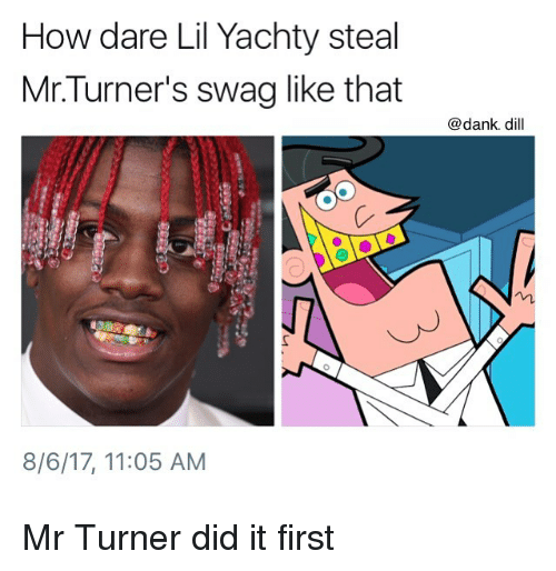 how dare lil yachty steal mr turners swag like that dank 27062864 how dare lil yachty steal mrturner's swag like that dill 8617 1105