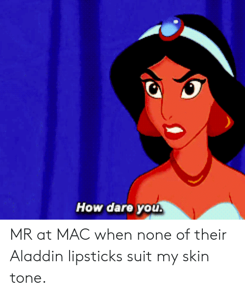 Aladdin, How, and Mac: How dare you MR at MAC when none of their Aladdin lipsticks suit my skin tone.