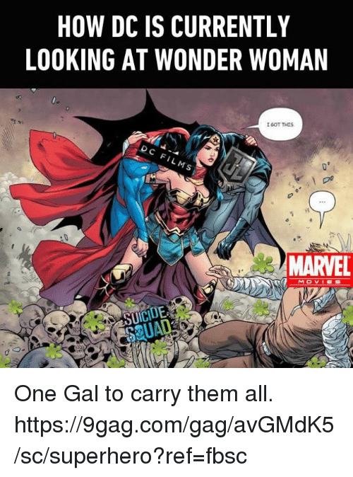 9gag, Dank, and Movies: HOW DC IS CURRENTLY  LOOKING AT WONDER WOMAN  GOT THIS  oc  MARVEL  MOVIES One Gal to carry them all. https://9gag.com/gag/avGMdK5/sc/superhero?ref=fbsc