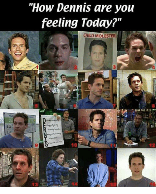 """Memes, Today, and 🤖: """"How Dennis are you  feeling Today?""""  CHILD MOLESTER  12  10"""