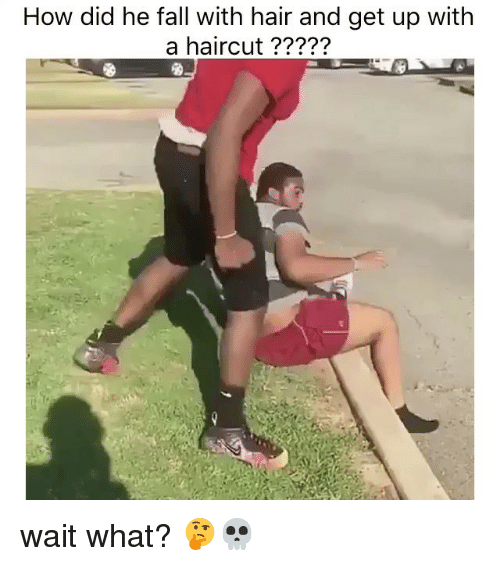 Fall, Funny, and Haircut: How did he fall with hair and get up with  a haircut wait what? 🤔💀