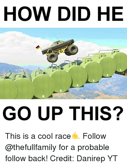Memes, Cool, and Race: HOW DID HE  GO UP THIS? This is a cool race🤙 Follow @thefullfamily for a probable follow back! Credit: Danirep YT
