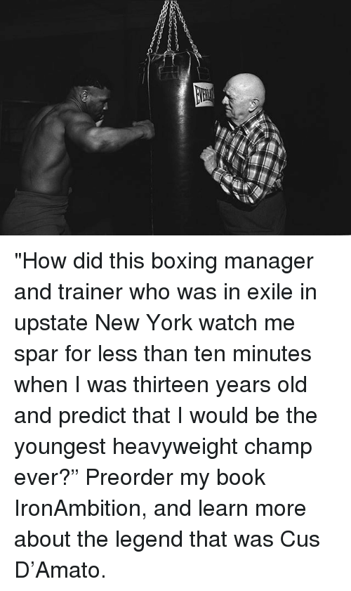 "Boxing, Memes, and New York: ""How did this boxing manager and trainer who was in exile in upstate New York watch me spar for less than ten minutes when I was thirteen years old and predict that I would be the youngest heavyweight champ ever?"" Preorder my book IronAmbition, and learn more about the legend that was Cus D'Amato."