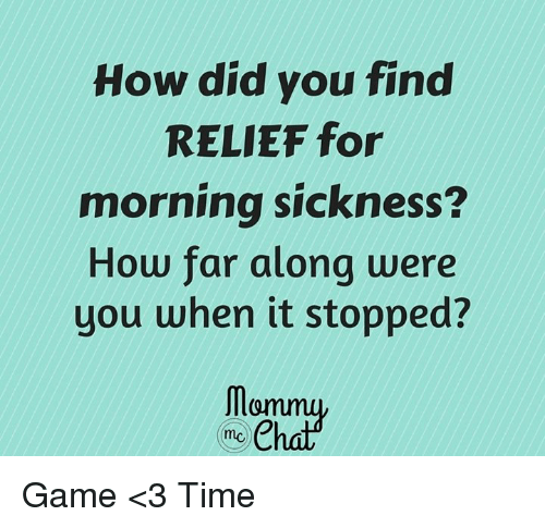how did you find relief for morning sickness how far 20746125 how did you find relief for morning sickness? how far along were you