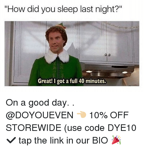 "Gym, Good, and Link: ""How did you sleep last night?""  Great! I got a full 40 minutes. On a good day. . @DOYOUEVEN 👈🏼 10% OFF STOREWIDE (use code DYE10 ✔️ tap the link in our BIO 🎉"