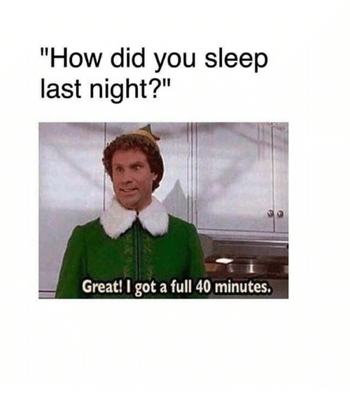 How much sleep did you get last night meme