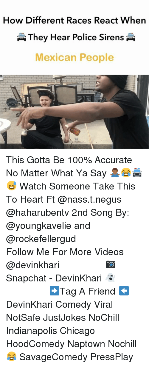 Anaconda, Chicago, and Memes: How Different Races React When  They Hear Police Sirens  Mexican People This Gotta Be 100% Accurate No Matter What Ya Say 🤷🏾♂️😂🚔😅 Watch Someone Take This To Heart Ft @nass.t.negus @haharubentv 2nd Song By: @youngkavelie and @rockefellergud ━━━━━━━━━━━━━━━ Follow Me For More Videos @devinkhari ━━━━━━━━━━━━━━━ 📷 Snapchat - DevinKhari 👻 ━━━━━━━━━━━━━━━ ➡️Tag A Friend ⬅️ DevinKhari Comedy Viral NotSafe JustJokes NoChill Indianapolis Chicago HoodComedy Naptown Nochill 😂 SavageComedy PressPlay ━━━━━━━━━━━━━━━