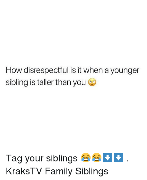 How Disrespectful Is It When a Younger Sibling Is Taller
