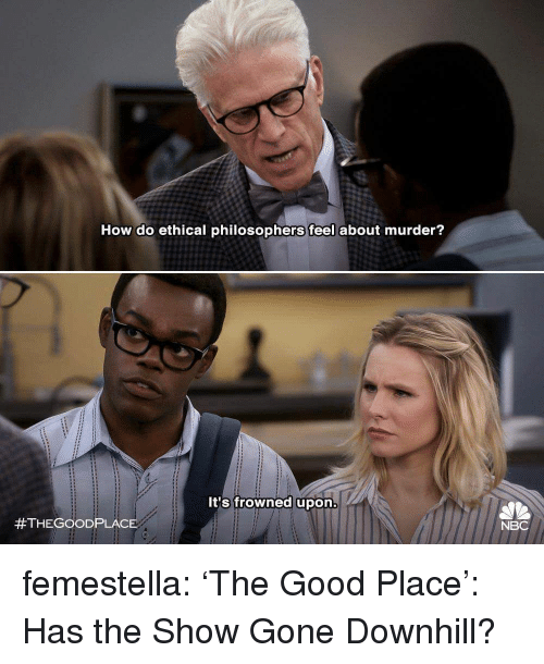 Target, Tumblr, and Blog: How do ethical philosophers feel about murder?  It's frowned upon  #THEGOOD PLACE  NBC femestella: 'The Good Place': Has the Show Gone Downhill?