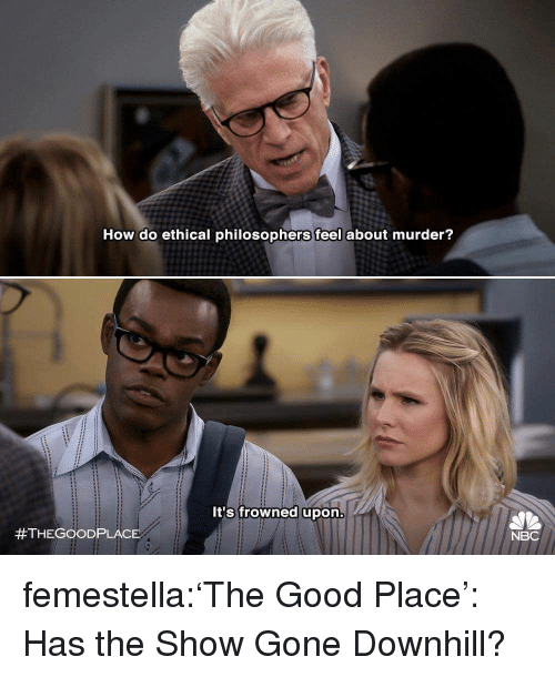 Target, Tumblr, and Blog: How do ethical philosophers feel about murder?  It's frowned upon  #THEGOOD PLACE  NBC femestella:'The Good Place': Has the Show Gone Downhill?