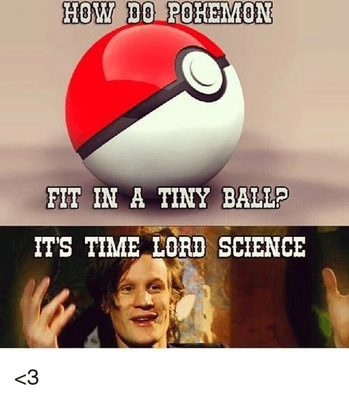 how do rohemmone fit in a tiny ballp its time 6457103 ✅ 25 best memes about time lord science time lord science memes