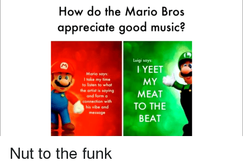 How Do The Mario Bros Appreciate Good Music Luigi Says I Yeet My Mario Says I Take My Time To Listen To What The Artist Is Saying And Forma Connection With His The list of free notes is constantly. how do the mario bros appreciate good