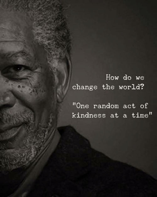 """Time, World, and Change: How do we  change the world?  """"One random act of  kindness at a time"""""""