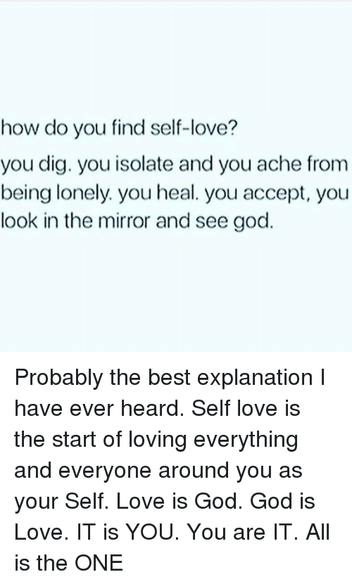How Do You Find Self Love You Dig You Isolate And You Ache From