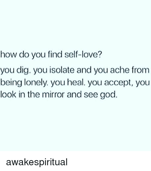 how do you find self love you dig you isolate and 16379115 how do you find self love? you dig you isolate and you ache from