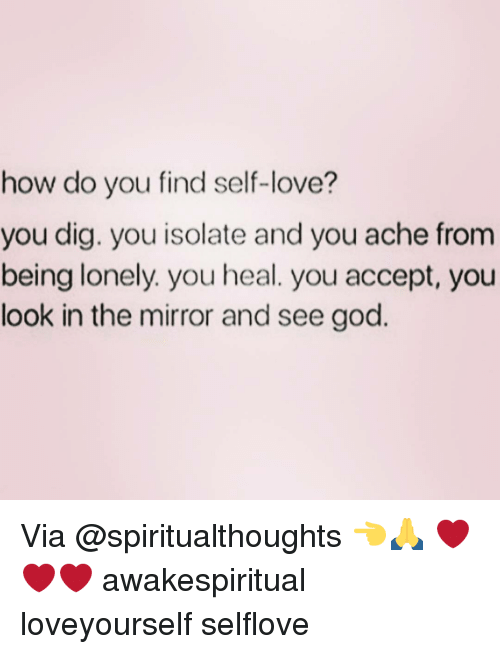 how do you find self love you dig you isolate and 8294179 how do you find self love? you dig you isolate and you ache from