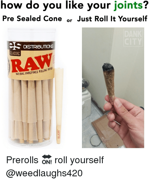 How Do You Like Your Joints? Pre Sealed Cone or Just Roll It