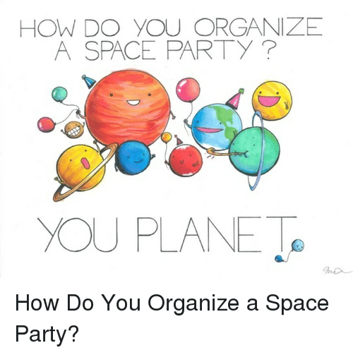 How Do You Organize A Space Party You Planets How Do You Organize