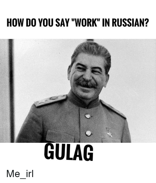 How Do You Say Work In Russian Gulag Work Meme On Me Me