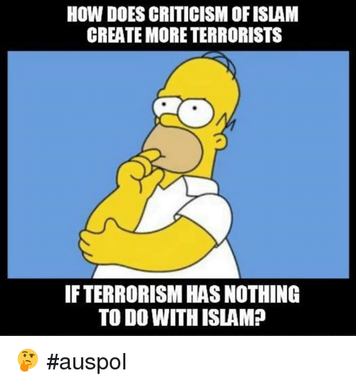 Memes, Criticism, and 🤖: HOW DOES CRITICISM OFISLAM  CREATE MORE TERRORISTS  IFTERRORISM HASNOTHING  TO DO WITH ISLAMP 🤔 #auspol