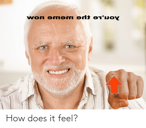 Reddit, How, and Feel: How does it feel?