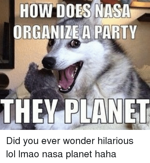 25+ Best Memes About How Does Nasa Organize A Party