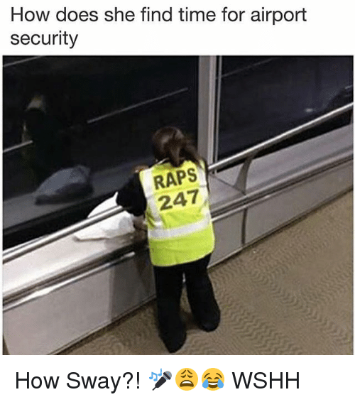 Memes, Wshh, and Time: How does she find time for airport  security  RAPS  247 How Sway?! 🎤😩😂 WSHH