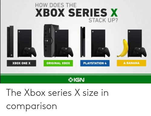 How Does The Xbox Series X Stack Up Playstation 4 A Banana Xbox