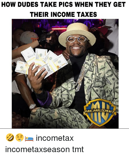 how dudes take pics when they get their income taxes 9313354 ✅ 25 best memes about income tax meme income tax memes