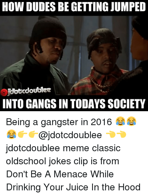 how dudesbegetting jumped jedotodoublee into gangsin todays society being a 9317675 ✅ 25 best memes about while drinking your juice in the hood,Menace To Society Meme