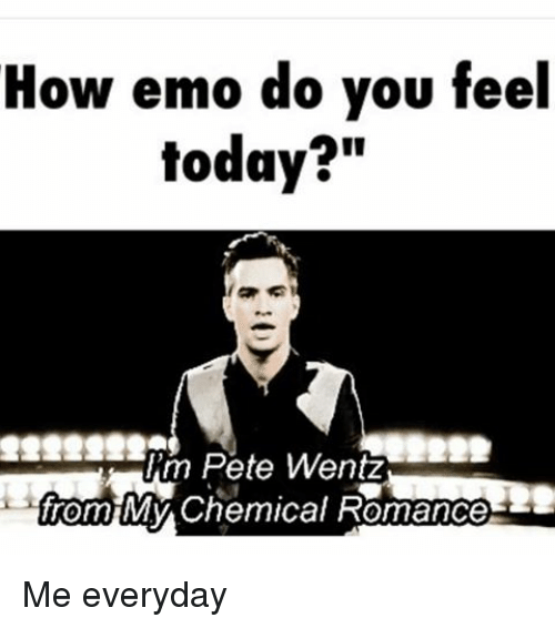 """Emo, Memes, and Pete Wentz: How emo do you feel  today?""""  m Pete Wentz  from MM y Chemical Romance Me everyday"""