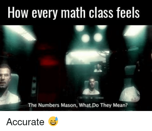 Memes, 🤖, and Class: How every math class feels  The Numbers Mason, What Do They Mean? Accurate 😅