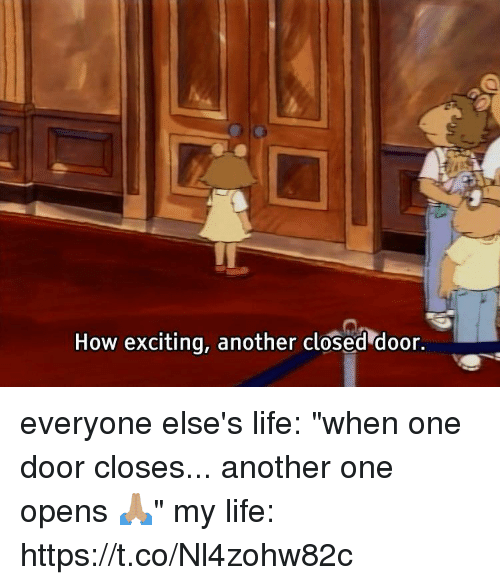 """Another One, Life, and Girl Memes: How exciting, another closed door. everyone else's life: """"when one door closes... another one opens 🙏🏽""""  my life: https://t.co/Nl4zohw82c"""
