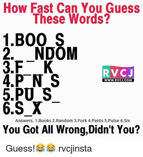 Books, Memes, and Guess: How Fast Can You Guess  These Words?  1.B00 S  2. NDOM  3.FT K  RVC J  4.PN S  WWW. RVCJ.COM  5.PU S  6.SX  Answers. 1.Books 2.Random 3.Fork 4.Pants 5.Pulse 6.Six  You Got All Wrong,Didn't You? Guess!😂😂 rvcjinsta