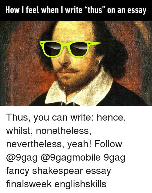 how feel when i write thus on an essay thus you can write hence  9gag memes and shakespeare how feel when i write thus on