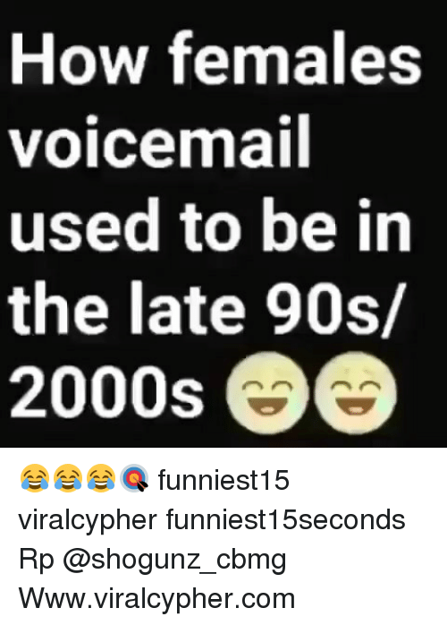 Funny, 2000s, and 90's: How females  voicemail  used to be in  the late 90s/  2000s 😂😂😂🎯 funniest15 viralcypher funniest15seconds Rp @shogunz_cbmg Www.viralcypher.com