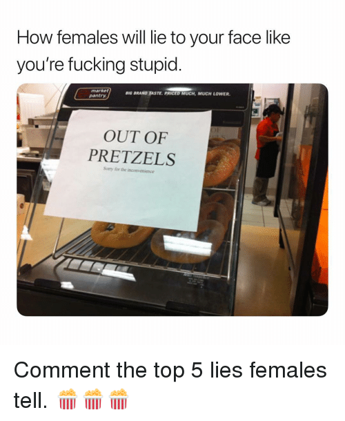 Fucking, Dank Memes, and How: How females will lie to your face like  you're fucking stupid  marker  pantry  BIG BRAND TASTE. PRICED MUCH, MUCH LOWER  OUT OF  PRETZELS  Sory for the incovenionce Comment the top 5 lies females tell. 🍿🍿🍿