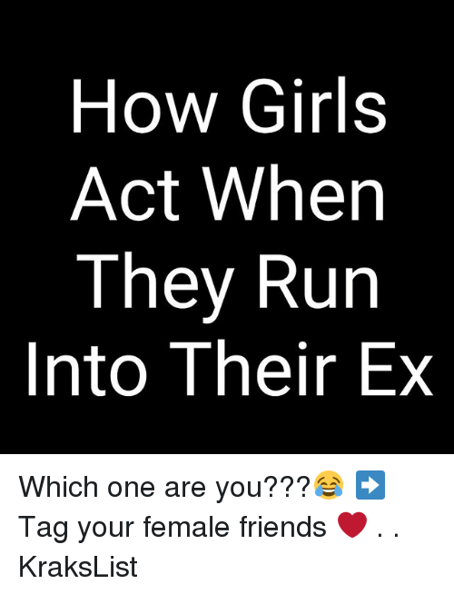 Friends, Girls, and Memes: How Girls  Act When  They Run  Into Their Ex Which one are you???😂 ➡️ Tag your female friends ❤️ . . KraksList