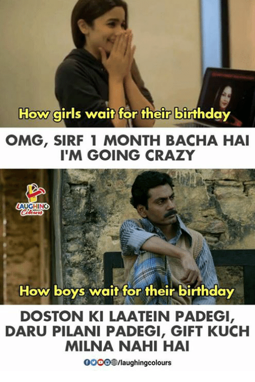 Birthday, Crazy, and Girls: How girls wait for their birthday  OMG, SIRF 1 MONTH BACHA HAI  I'M GOING CRAZY  How boys wait for their birthday  DOSTON KI LAATEIN PADEGI,  DARU PILANI PADEGI, GIFT KUCH  MILNA NAHI HAI  0O00/laughingcolours