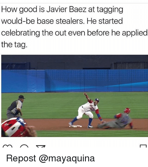 Memes, 🤖, and Repost: How good is Javier Baez at tagging  would-be base stealers. He started  celebrating the out even before he applied  the tag. Repost @mayaquina