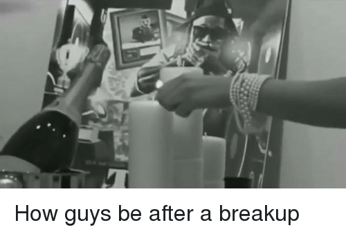 Guys after a breakup