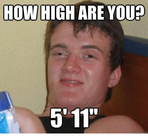 How High Are You 5 11 How High Meme On Me Me
