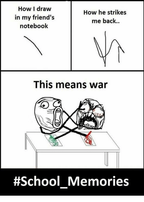 Friends, Memes, and Notebook: How I draw  in my friend's  notebook  How he strikes  me back..  This means war  #School Memories